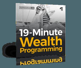 19 Minute Wealth Programming - Reprogram.ME